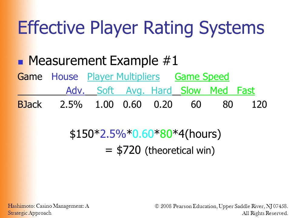 Hashimoto: Casino Management: A Strategic Approach © 2008 Pearson Education, Upper Saddle River, NJ 07458. All Rights Reserved. Effective Player Ratin