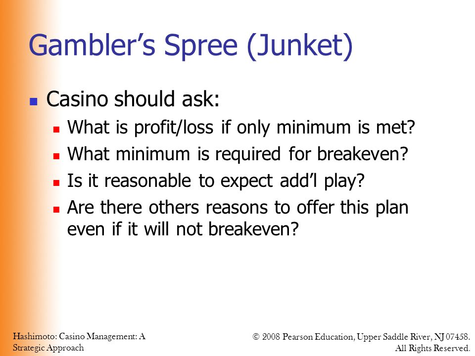 Hashimoto: Casino Management: A Strategic Approach © 2008 Pearson Education, Upper Saddle River, NJ 07458. All Rights Reserved. Gambler's Spree (Junke