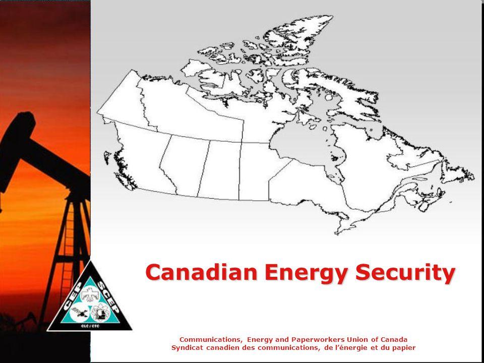 Communications, Energy and Paperworkers Union of Canada Syndicat canadien des communications, de l'énergie et du papier Canadian Energy Security