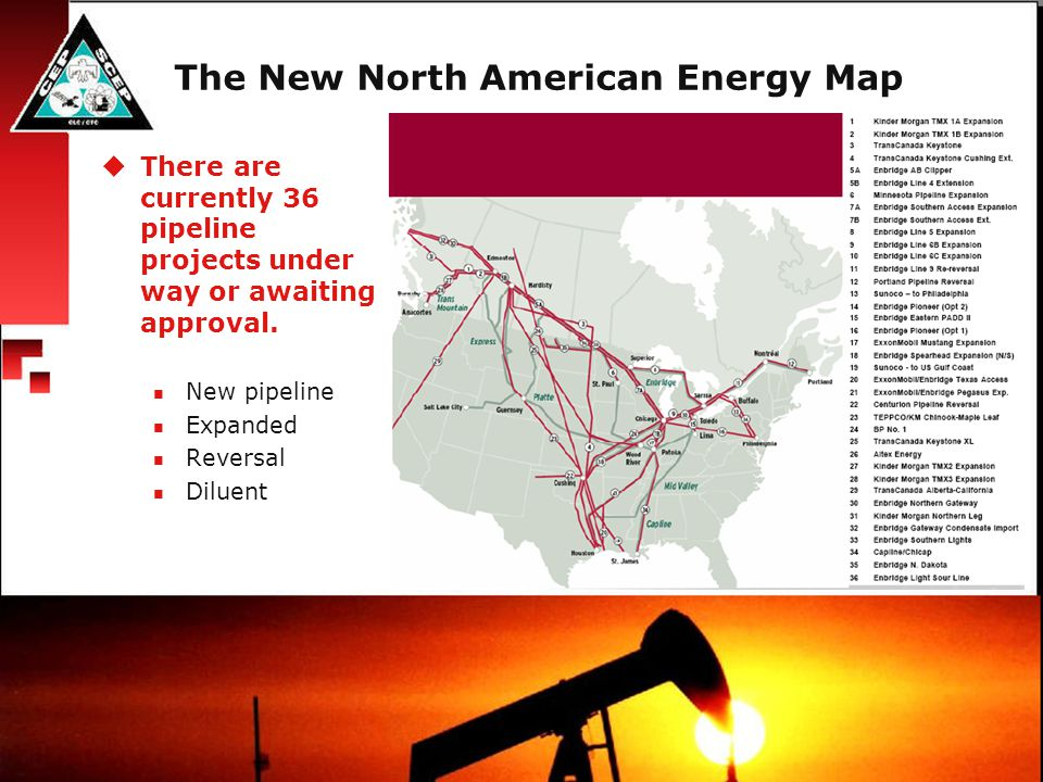 The New North American Energy Map  There are currently 36 pipeline projects under way or awaiting approval. New pipeline Expanded Reversal Diluent