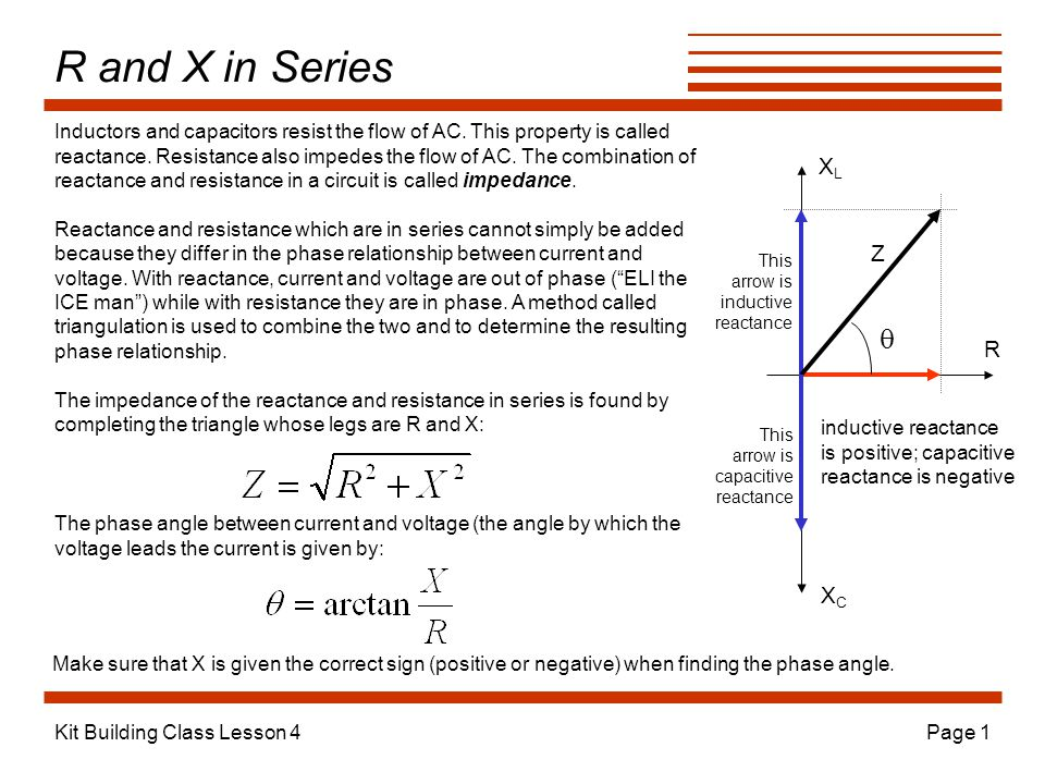 Kit Building Class Lesson 4Page 1 R and X in Series Inductors and capacitors resist the flow of AC.