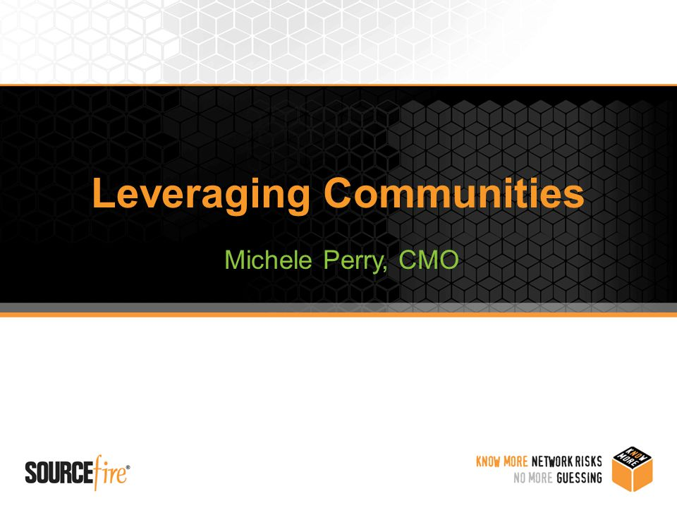 Leveraging Communities Michele Perry, CMO