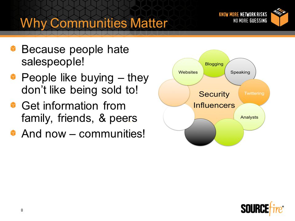 8 Why Communities Matter Because people hate salespeople.
