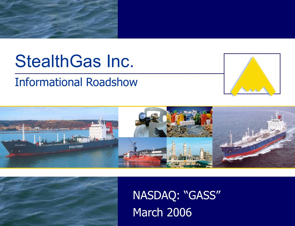 March 2006 NASDAQ: GASS StealthGas Inc. Informational Roadshow