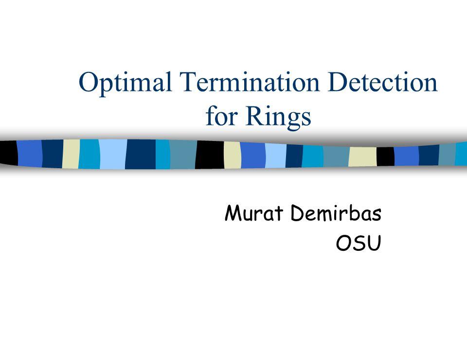 Optimal Termination Detection for Rings Murat Demirbas OSU
