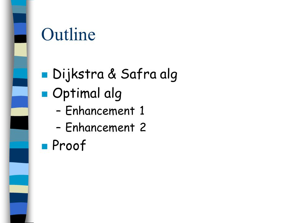 Outline n Dijkstra & Safra alg n Optimal alg –Enhancement 1 –Enhancement 2 n Proof