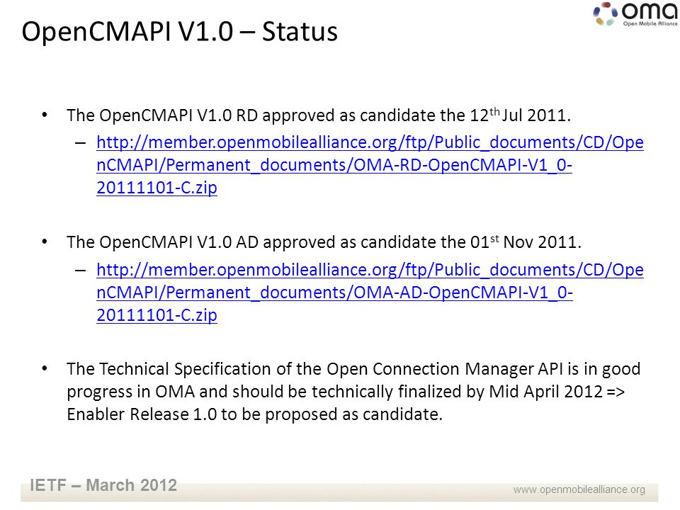 www.openmobilealliance.org IETF – March 2012 The OpenCMAPI V1.0 RD approved as candidate the 12 th Jul 2011.