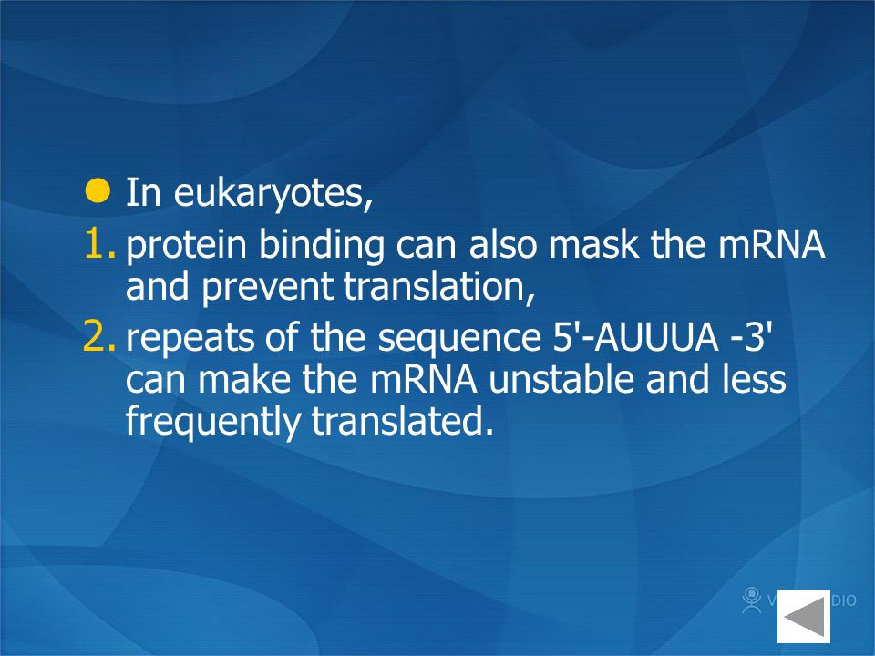 In eukaryotes, 1. protein binding can also mask the mRNA and prevent translation, 2. repeats of the sequence 5'-AUUUA -3' can make the mRNA unstable a