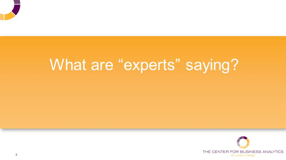 6 What are experts saying