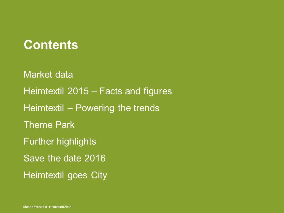 Messe Frankfurt | Heimtextil 2015 Contents Market data Heimtextil 2015 – Facts and figures Heimtextil – Powering the trends Theme Park Further highlig