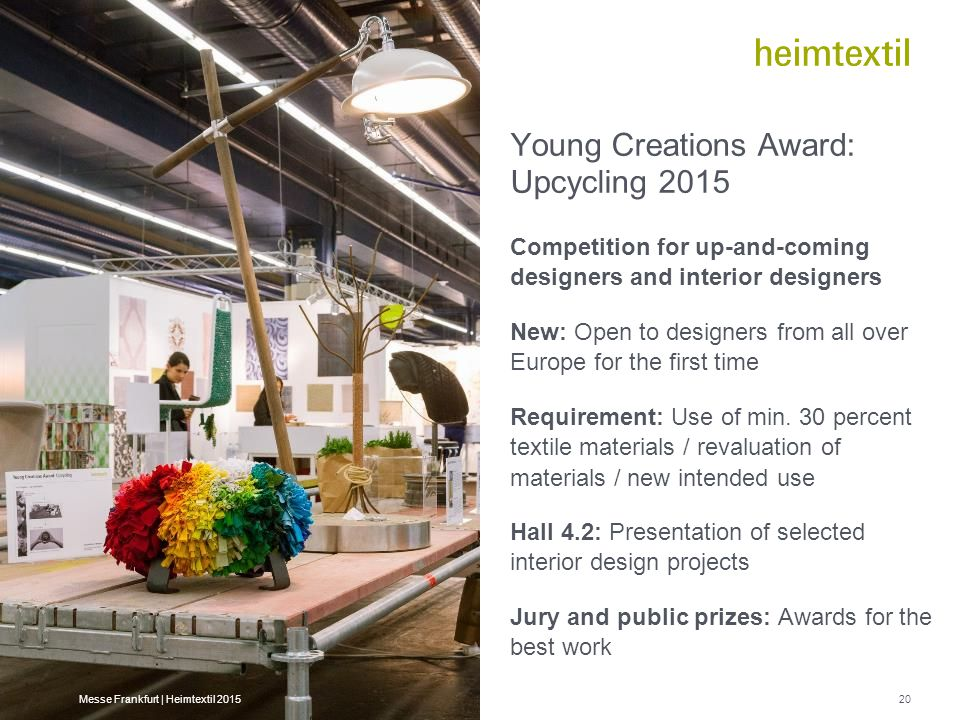 Young Creations Award: Upcycling 2015 Competition for up-and-coming designers and interior designers New: Open to designers from all over Europe for the first time Requirement: Use of min.