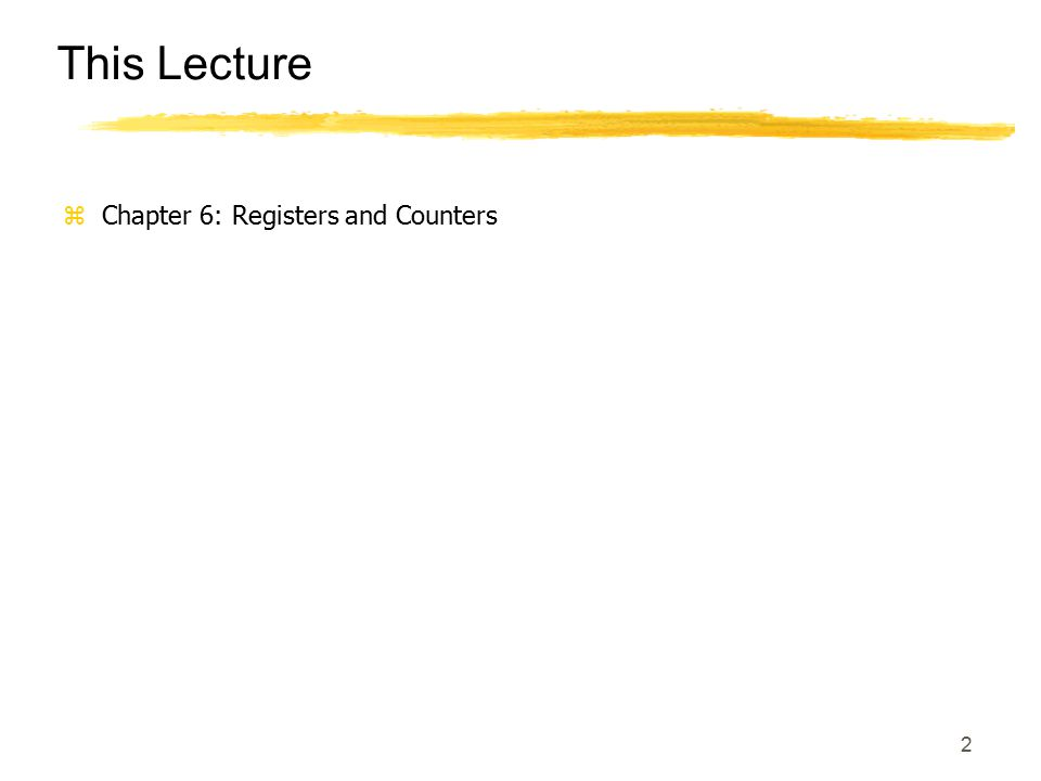 2 This Lecture zChapter 6: Registers and Counters