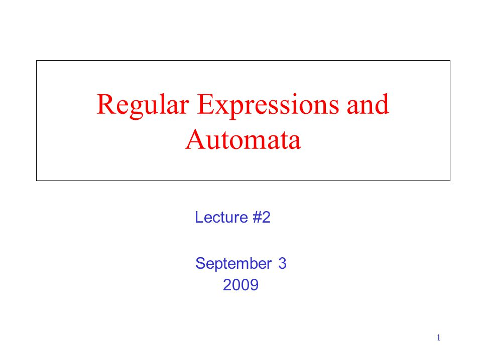 1 Regular Expressions and Automata September 3 2009 Lecture #2