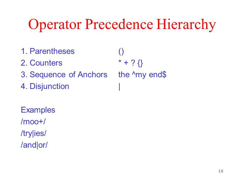 16 Operator Precedence Hierarchy 1. Parentheses () 2.