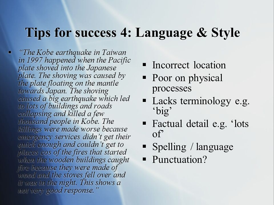 """Tips for success 4: Language & Style  """"The Kobe earthquake in Taiwan in 1997 happened when the Pacific plate shoved into the Japanese plate. The shov"""