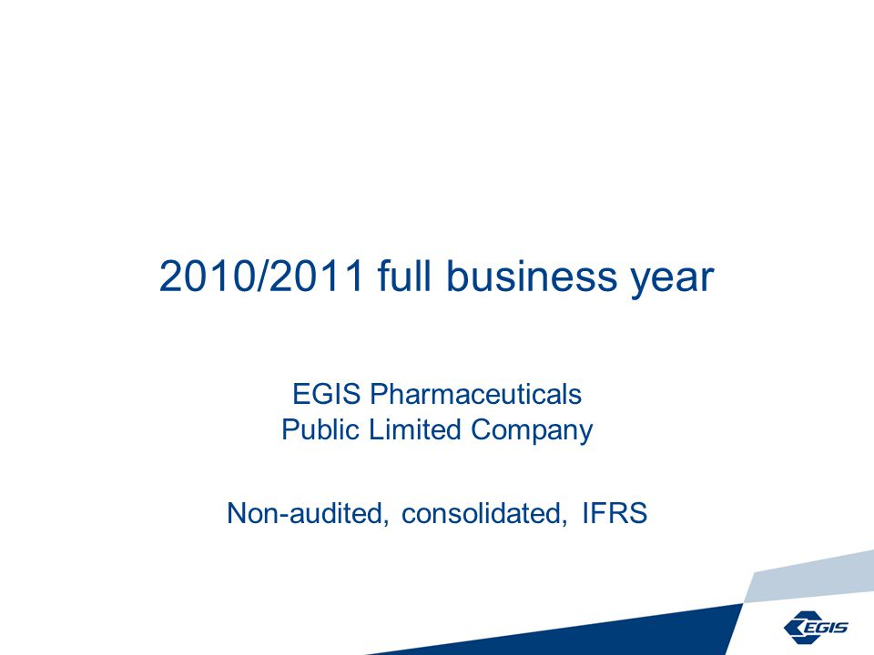 2010/2011 full business year EGIS Pharmaceuticals Public Limited Company Non-audited, consolidated, IFRS