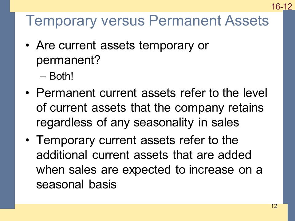 1-12 16-12 12 Temporary versus Permanent Assets Are current assets temporary or permanent.