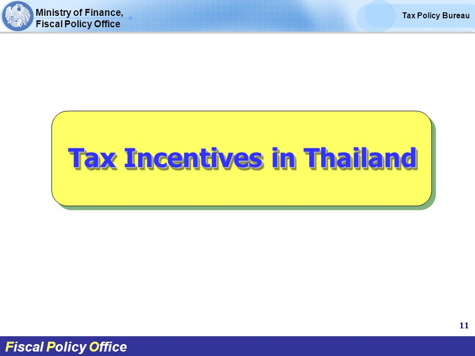 Ministry of Finance, Fiscal Policy Office Tax Policy Bureau Fiscal Policy Office Tax Incentives in Thailand 11