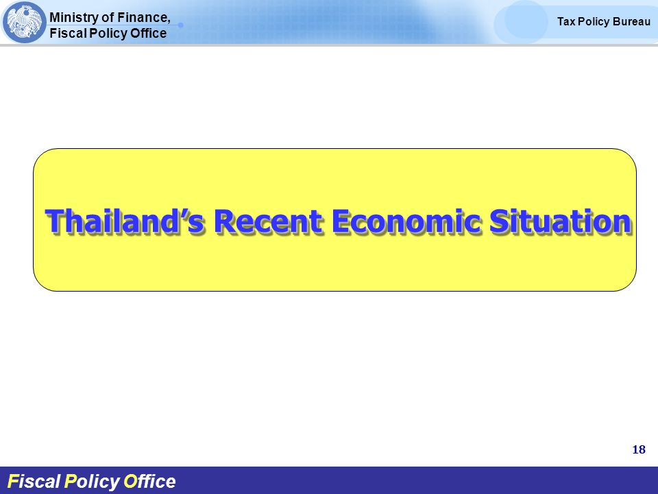 Ministry of Finance, Fiscal Policy Office Tax Policy Bureau Fiscal Policy Office Thailand's Recent Economic Situation 18