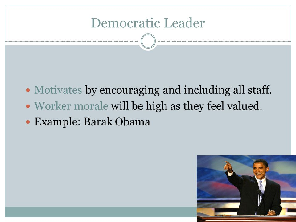 Democratic Leader Motivates by encouraging and including all staff.