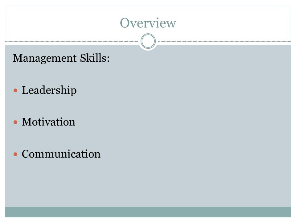 Overview Management Skills: Leadership Motivation Communication