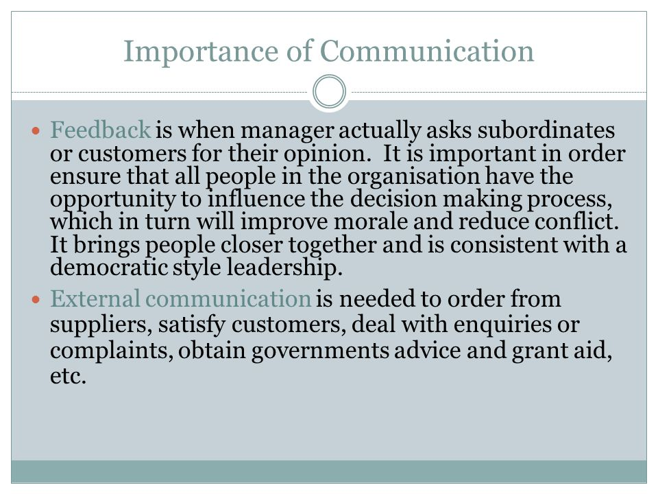Importance of Communication Feedback is when manager actually asks subordinates or customers for their opinion.