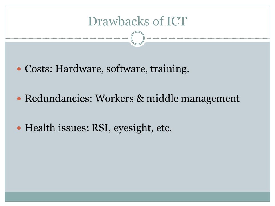 Drawbacks of ICT Costs: Hardware, software, training.