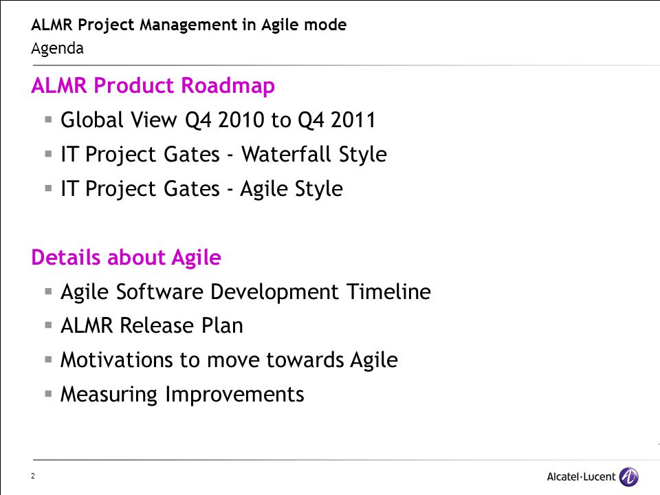 2 ALMR Project Management in Agile mode Agenda ALMR Product Roadmap  Global View Q4 2010 to Q4 2011  IT Project Gates - Waterfall Style  IT Project Gates - Agile Style Details about Agile  Agile Software Development Timeline  ALMR Release Plan  Motivations to move towards Agile  Measuring Improvements