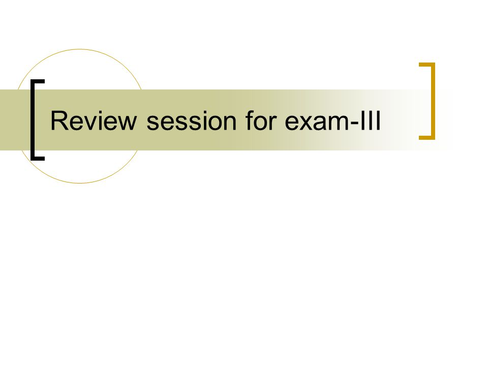 Review session for exam-III