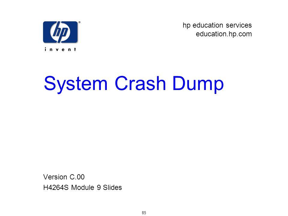 hp education services education.hp.com 85 System Crash Dump Version C.00 H4264S Module 9 Slides