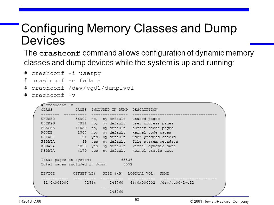 © 2001 Hewlett-Packard Company H4264S C.00 93 Configuring Memory Classes and Dump Devices # crashconf -v CLASS PAGES INCLUDED IN DUMP DESCRIPTION ----