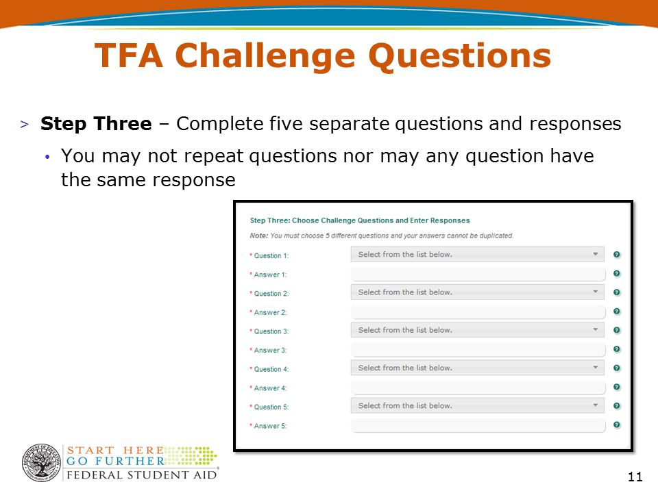 > Step Three – Complete five separate questions and responses You may not repeat questions nor may any question have the same response TFA Challenge Questions 11
