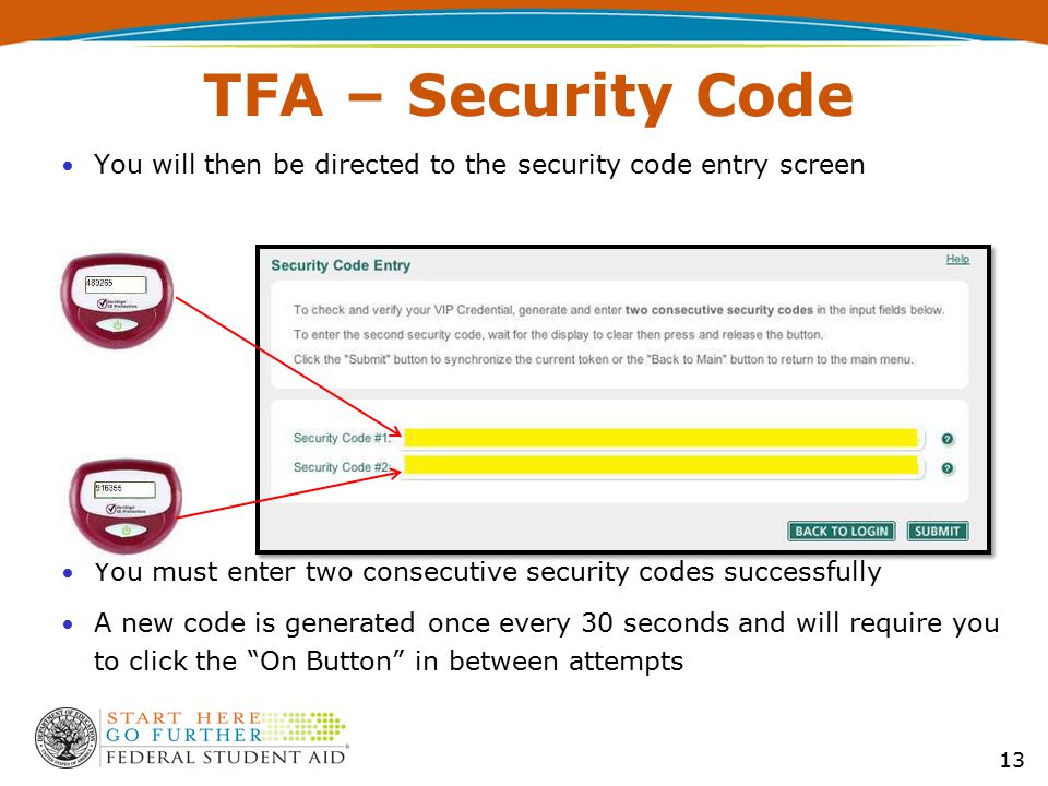 TFA – Security Code You will then be directed to the security code entry screen You must enter two consecutive security codes successfully A new code is generated once every 30 seconds and will require you to click the On Button in between attempts 13