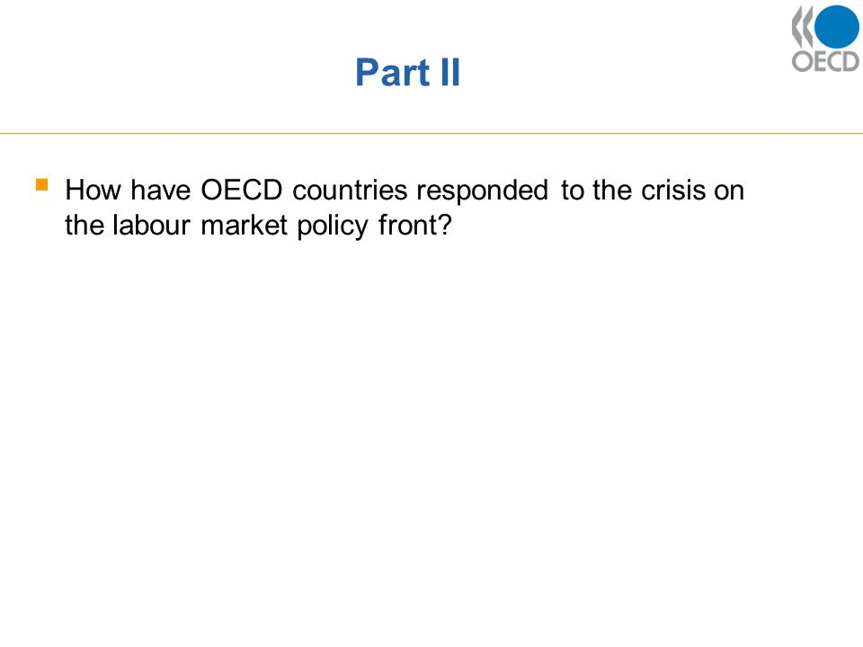 Part II  How have OECD countries responded to the crisis on the labour market policy front