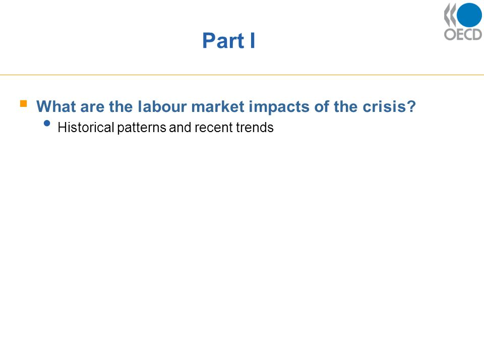 Part I  What are the labour market impacts of the crisis Historical patterns and recent trends