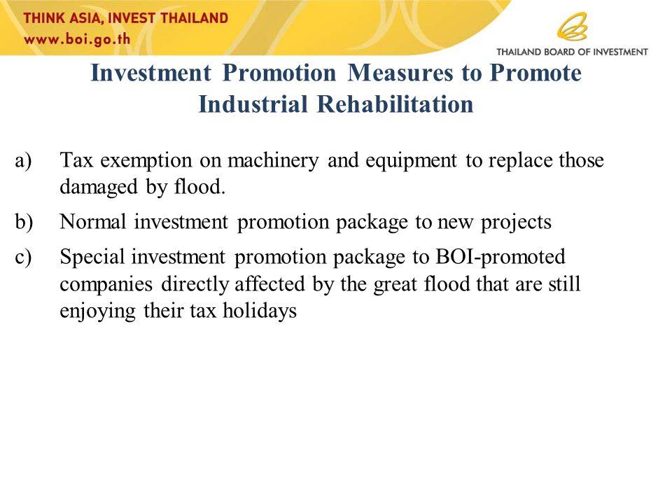 Investment Promotion Measures to Promote Industrial Rehabilitation a)Tax exemption on machinery and equipment to replace those damaged by flood.