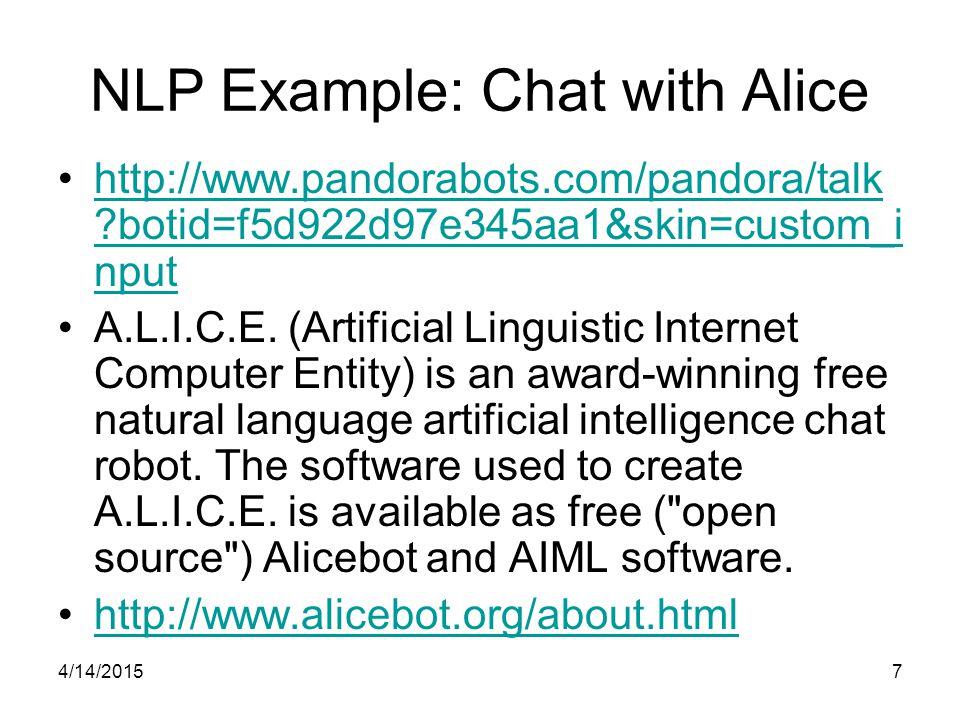 4/14/20157 NLP Example: Chat with Alice http://www.pandorabots.com/pandora/talk ?botid=f5d922d97e345aa1&skin=custom_i nputhttp://www.pandorabots.com/p
