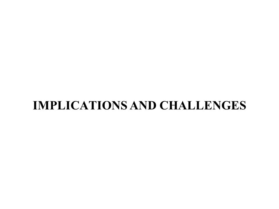 IMPLICATIONS AND CHALLENGES