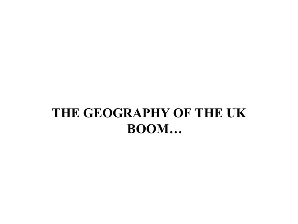 THE GEOGRAPHY OF THE UK BOOM…