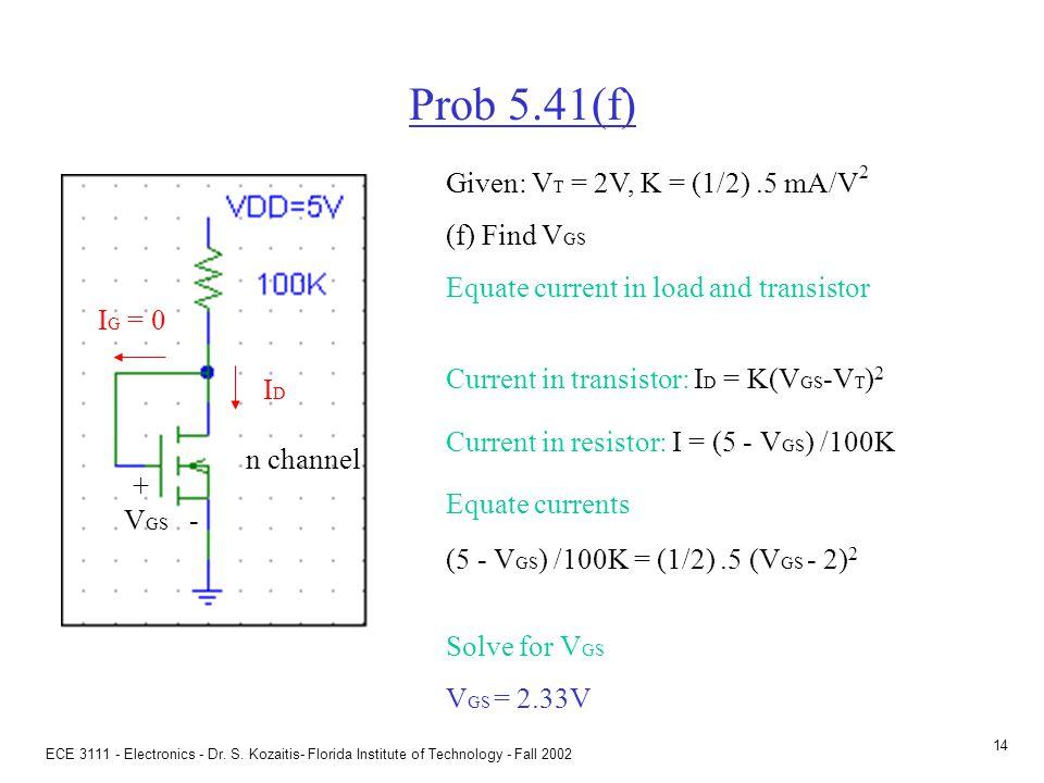 ECE 3111 - Electronics - Dr. S. Kozaitis- Florida Institute of Technology - Fall 2002 13 Prob 5.41(b) Given: V T = 2V, K = (1/2).5 mA/V 2 (b) Find V 2