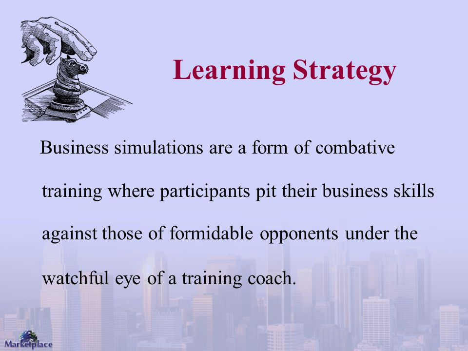 Learning Strategy Business simulations are a form of combative training where participants pit their business skills against those of formidable oppon