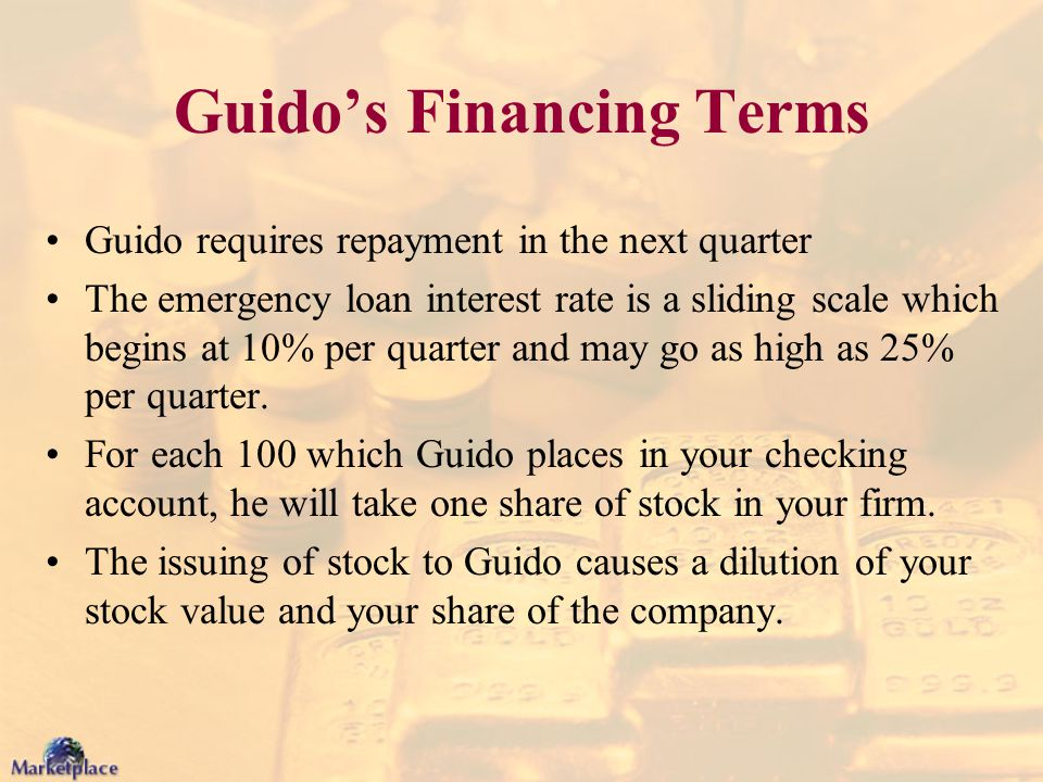 Guido's Financing Terms Guido requires repayment in the next quarter The emergency loan interest rate is a sliding scale which begins at 10% per quart