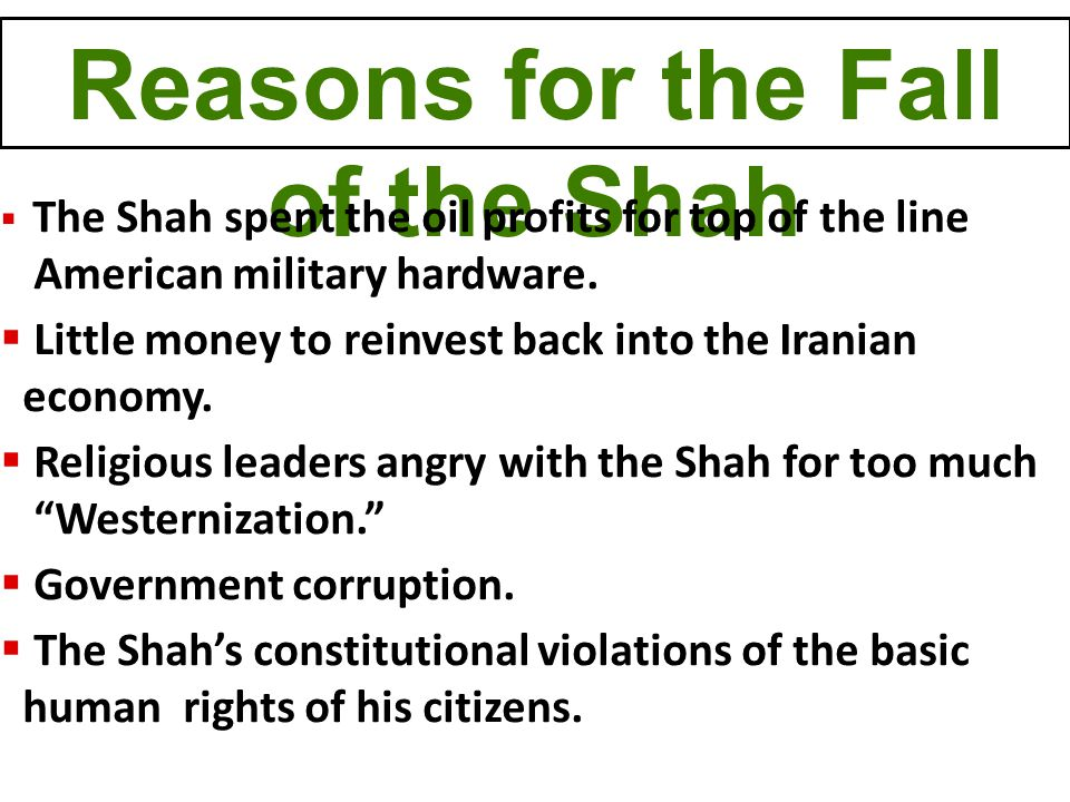 Reasons for the Fall of the Shah  The Shah spent the oil profits for top of the line American military hardware.  Little money to reinvest back into