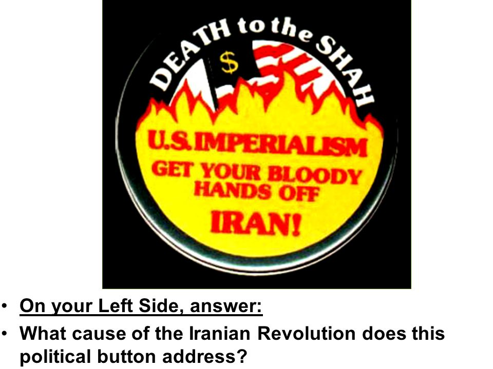On your Left Side, answer: What cause of the Iranian Revolution does this political button address?