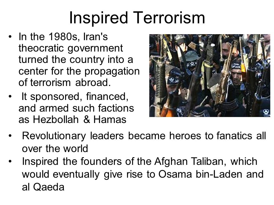 Inspired Terrorism In the 1980s, Iran's theocratic government turned the country into a center for the propagation of terrorism abroad. It sponsored,