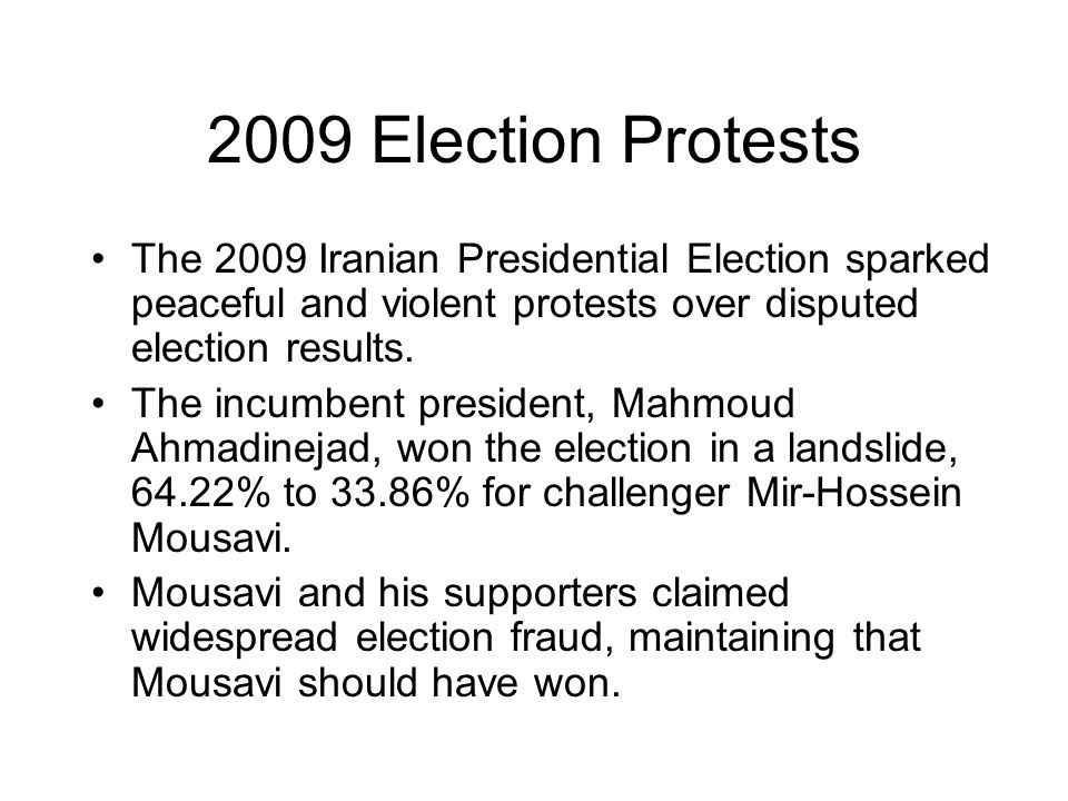 2009 Election Protests The 2009 Iranian Presidential Election sparked peaceful and violent protests over disputed election results. The incumbent pres