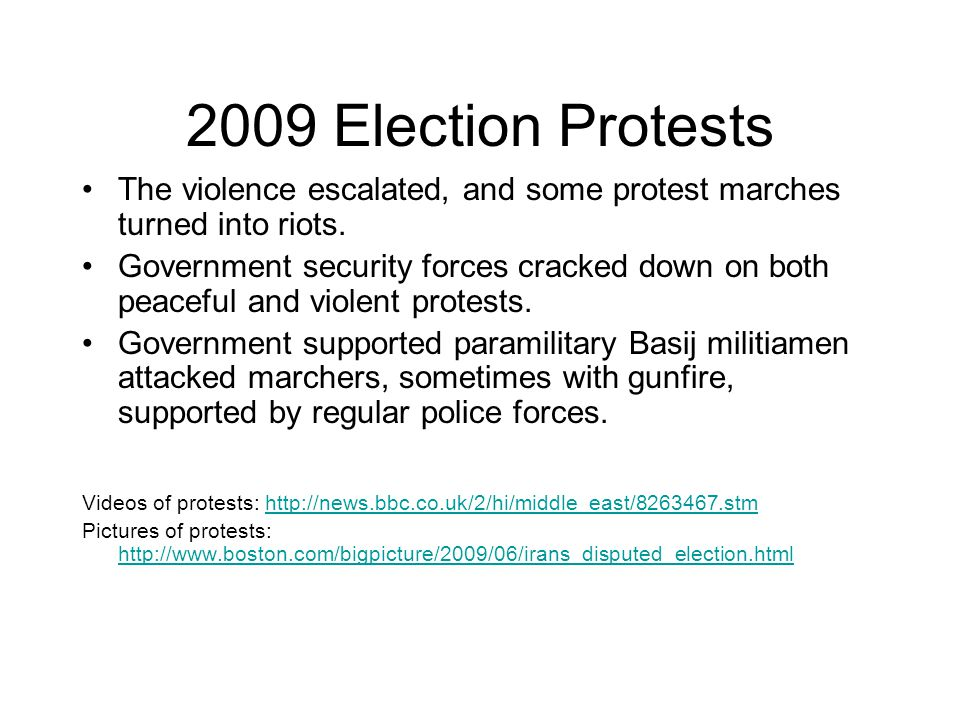 2009 Election Protests The violence escalated, and some protest marches turned into riots. Government security forces cracked down on both peaceful an