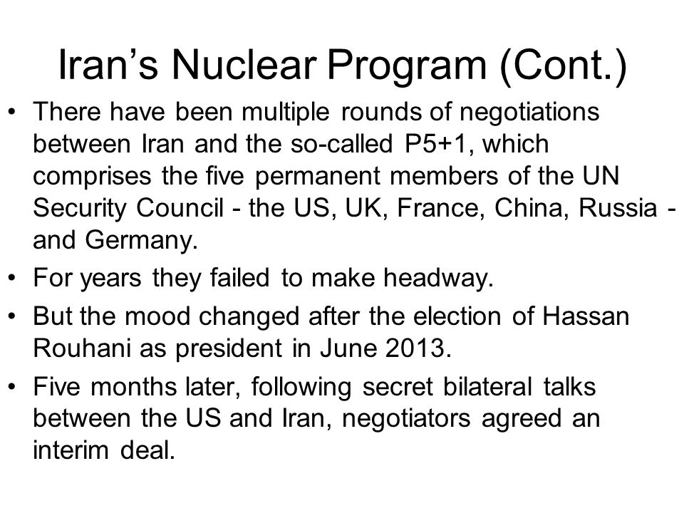 Iran's Nuclear Program (Cont.) There have been multiple rounds of negotiations between Iran and the so-called P5+1, which comprises the five permanent