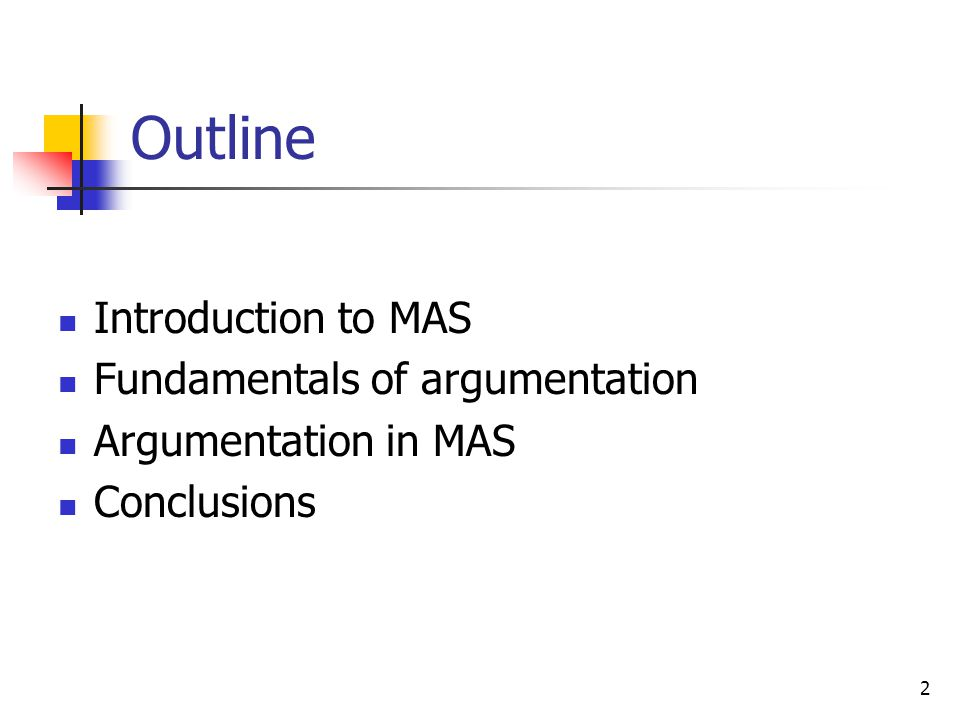 13 Outline Introduction to MAS Fundamentals of argumentation Argumentation in MAS Conclusions