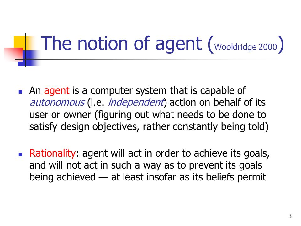 4 The notion of agent An agent needs the ability to make internal reasoning: Reasoning about beliefs, desires, … Handling inconsistencies Making decisions Generating, revising, and selecting goals...